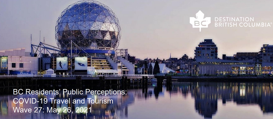 BC's Residents Public Perceptions COVID-19 Travel and Tourism: Wave 27 Report